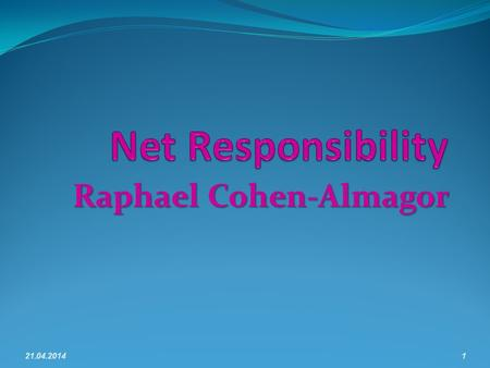 Raphael Cohen-Almagor 21.04.20141. Lecture Plan Section I -- Introduction Section II -- moral and social responsibility. Section III -- responsibility.