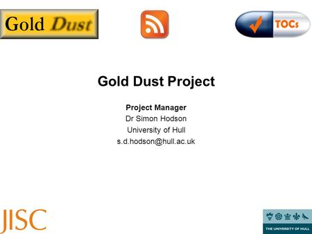 Gold Dust Project Project Manager Dr Simon Hodson University of Hull