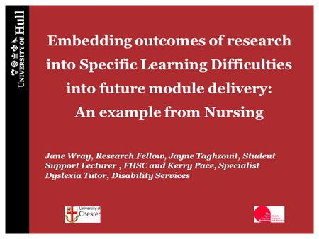 Embedding outcomes of research into Specific Learning Difficulties into future module delivery: An example from Nursing Jane Wray, Research Fellow, Jayne.