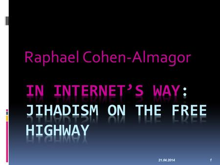 21.04.2014 1 Raphael Cohen-Almagor. Internet Contains Worse of Humanity The Internet contains the best products of humanity. Unfortunately, the Internet.