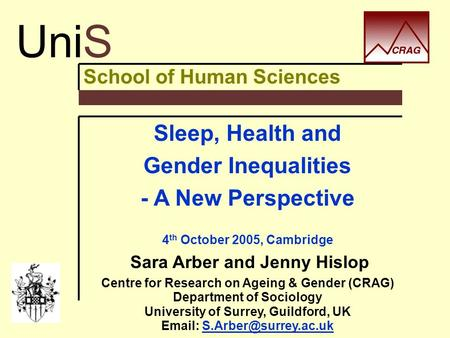 School of Human Sciences Sleep, Health and Gender Inequalities - A New Perspective 4 th October 2005, Cambridge Sara Arber and Jenny Hislop Centre for.