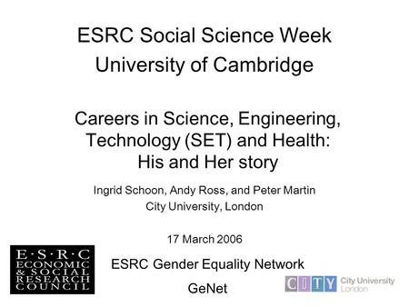 Careers in Science, Engineering, Technology (SET) and Health: His and Her story Ingrid Schoon, Andy Ross, and Peter Martin City University, London 17 March.