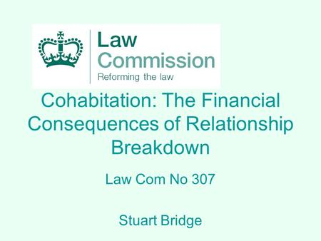 Cohabitation: The Financial Consequences of Relationship Breakdown Law Com No 307 Stuart Bridge.