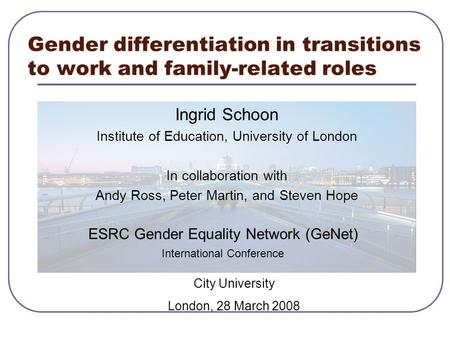 Ingrid Schoon Institute of Education, University of London In collaboration with Andy Ross, Peter Martin, and Steven Hope Gender differentiation in transitions.