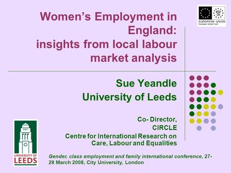 Womens Employment in England: insights from local labour market analysis Sue Yeandle University of Leeds Co- Director, CIRCLE Centre for International.