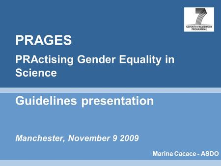 PRAGES PRActising Gender Equality in Science Guidelines presentation Manchester, November 9 2009 Marina Cacace - ASDO.