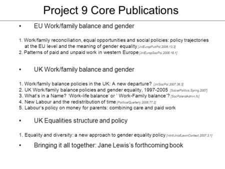 Project 9 Core Publications EU Work/family balance and gender 1. Work/family reconciliation, equal opportunities and social policies: policy trajectories.