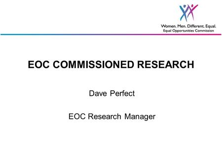 EOC COMMISSIONED RESEARCH Dave Perfect EOC Research Manager.