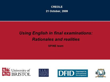 CREOLE 21 October, 2009 Using English in final examinations: Rationales and realities SPINE team.