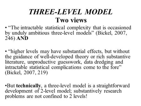 THREE-LEVEL MODEL Two views The intractable statistical complexity that is occasioned by unduly ambitious three-level models (Bickel, 2007, 246) AND higher.