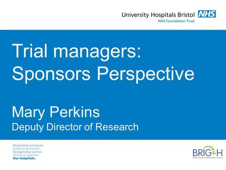 Trial managers: Sponsors Perspective Mary Perkins Deputy Director of Research.