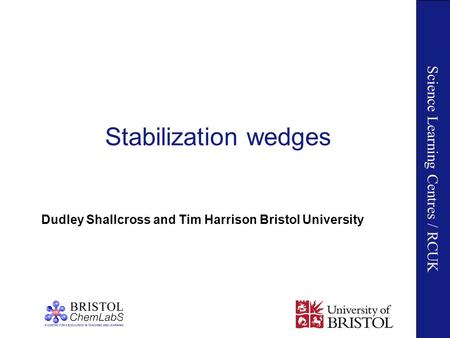 Science Learning Centres / RCUK Stabilization wedges Dudley Shallcross and Tim Harrison Bristol University.