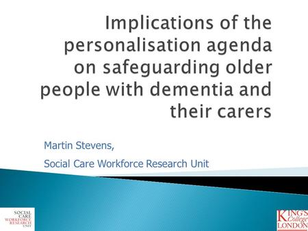 1 Martin Stevens, Social Care Workforce Research Unit.