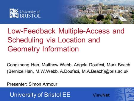 Low-Feedback Multiple-Access and Scheduling via Location and Geometry Information Congzheng Han, Matthew Webb, Angela Doufexi, Mark Beach {Bernice.Han,