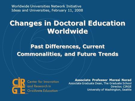 Changes in Doctoral Education Worldwide Past Differences, Current Commonalities, and Future Trends Associate Professor Maresi Nerad Associate Graduate.