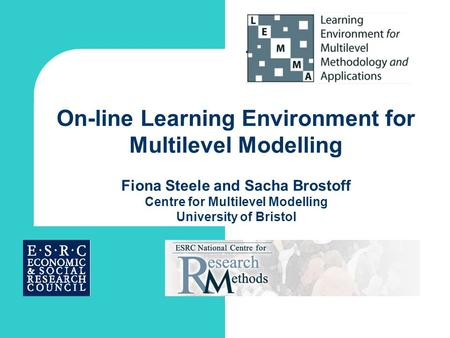 On-line Learning Environment for Multilevel Modelling Fiona Steele and Sacha Brostoff Centre for Multilevel Modelling University of Bristol.