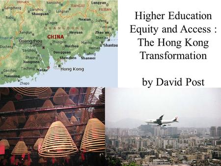 1 Higher Education Equity and Access : The Hong Kong Transformation by David Post.