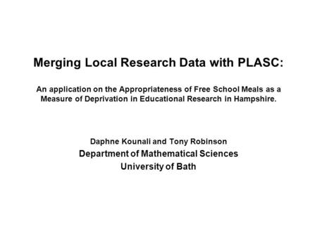 Merging Local Research Data with PLASC: An application on the Appropriateness of Free School Meals as a Measure of Deprivation in Educational Research.