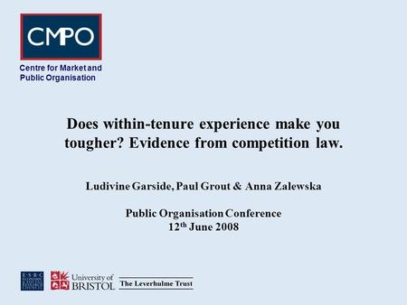 Does within-tenure experience make you tougher? Evidence from competition law. Ludivine Garside, Paul Grout & Anna Zalewska Public Organisation Conference.