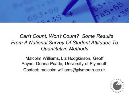 Can't Count, Won't Count? Some Results From A National Survey Of Student Attitudes To Quantitative Methods Malcolm Williams, Liz Hodgkinson, Geoff Payne,