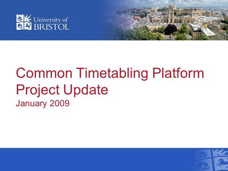Common Timetabling Platform Project Update January 2009.