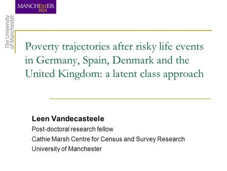 Poverty trajectories after risky life events in Germany, Spain, Denmark and the United Kingdom: a latent class approach Leen Vandecasteele Post-doctoral.