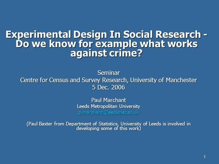 1 Experimental Design In Social Research - Do we know for example what works against crime? Seminar Centre for Census and Survey Research, University of.