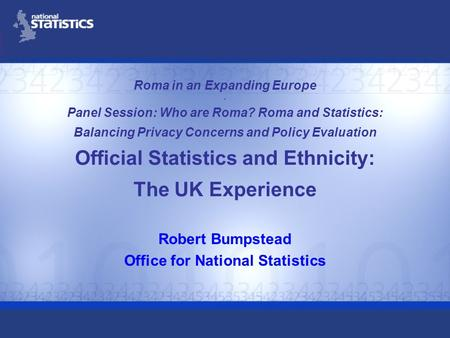 Roma in an Expanding Europe - Panel Session: Who are Roma? Roma and Statistics: Balancing Privacy Concerns and Policy Evaluation Official Statistics and.