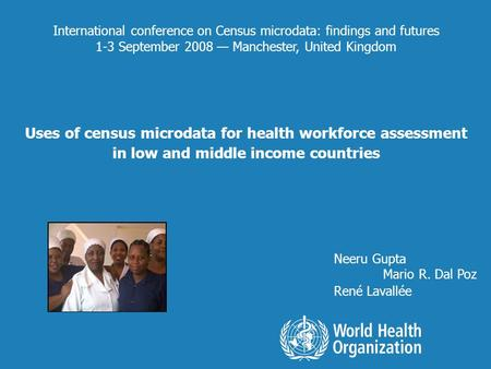 International conference on Census microdata: findings and futures 1-3 September 2008 Manchester, United Kingdom Uses of census microdata for health workforce.