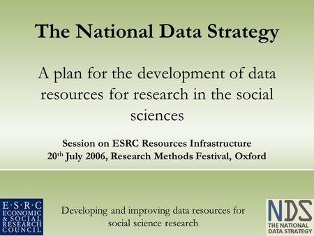 Developing and improving data resources for social science research The National Data Strategy A plan for the development of data resources for research.