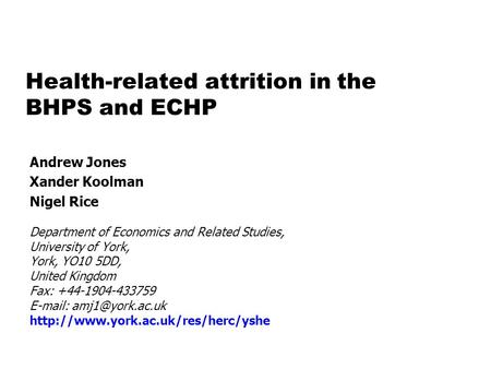 Health-related attrition in the BHPS and ECHP Andrew Jones Xander Koolman Nigel Rice Department of Economics and Related Studies, University of York, York,