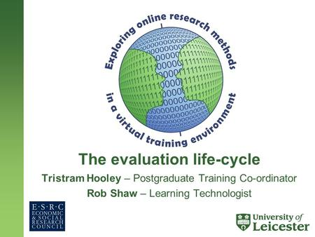 The evaluation life-cycle Tristram Hooley – Postgraduate Training Co-ordinator Rob Shaw – Learning Technologist.