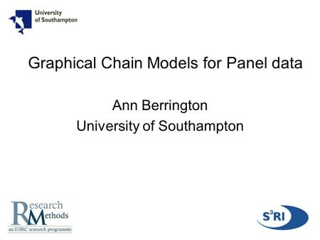 1 Graphical Chain Models for Panel data Ann Berrington University of Southampton.