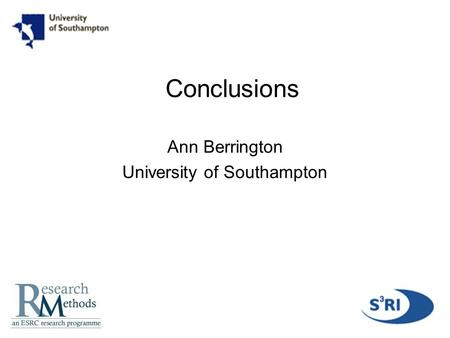 1 Conclusions Ann Berrington University of Southampton.