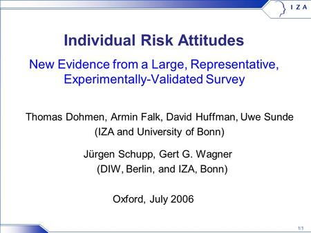1/1 Individual Risk Attitudes New Evidence from a Large, Representative, Experimentally-Validated Survey Thomas Dohmen, Armin Falk, David Huffman, Uwe.