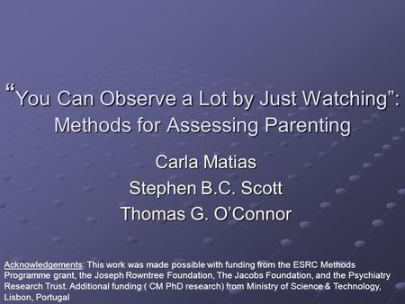 You Can Observe a Lot by Just Watching: Methods for Assessing Parenting You Can Observe a Lot by Just Watching: Methods for Assessing Parenting Carla Matias.