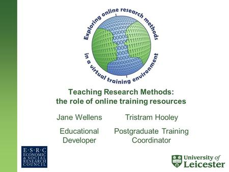 Teaching Research Methods: the role of online training resources Jane Wellens Educational Developer Tristram Hooley Postgraduate Training Coordinator.