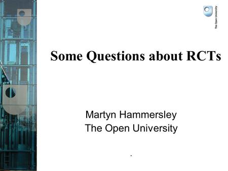 Some Questions about RCTs Martyn Hammersley The Open University.