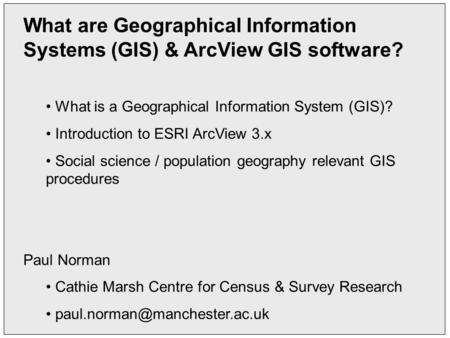 What are Geographical Information Systems (GIS) & ArcView GIS software? What is a Geographical Information System (GIS)? Introduction to ESRI ArcView 3.x.