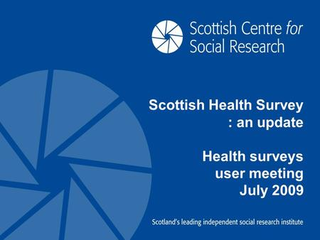 Scottish Health Survey : an update Health surveys user meeting July 2009.