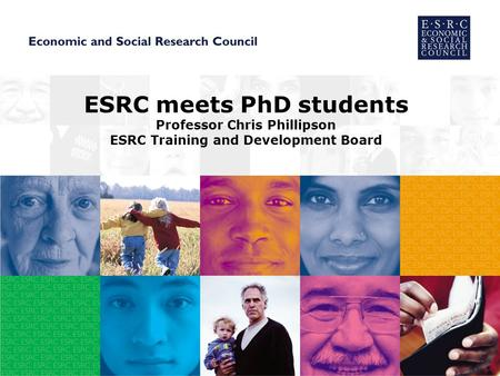 ESRC meets PhD students Professor Chris Phillipson ESRC Training and Development Board.