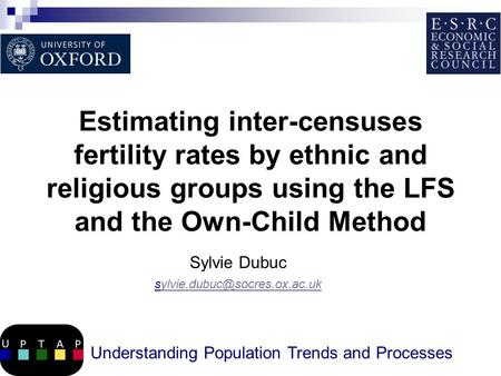 Estimating inter-censuses fertility rates by ethnic and religious groups using the LFS and the Own-Child Method Sylvie Dubuc