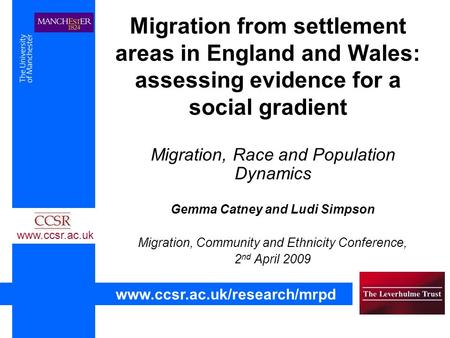 Migration from settlement areas in England and Wales: assessing evidence for a social gradient Migration, Race and Population Dynamics Gemma Catney and.