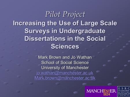 Pilot Project Increasing the Use of Large Scale Surveys in Undergraduate Dissertations in the Social Sciences Mark Brown and Jo Wathan School of Social.