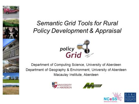 Semantic Grid Tools for Rural Policy Development & Appraisal Department of Computing Science, University of Aberdeen Department of Geography & Environment,
