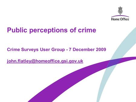 Public perceptions of crime Crime Surveys User Group - 7 December 2009