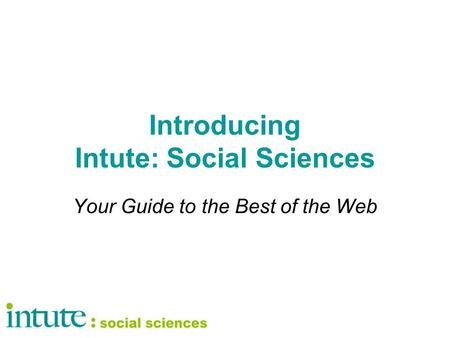Introducing Intute: Social Sciences Your Guide to the Best of the Web.