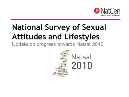 National Survey of Sexual Attitudes and Lifestyles Update on progress towards Natsal 2010.