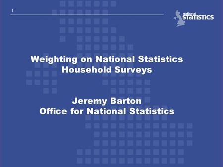 Outline of talk The ONS surveys Why should we weight?