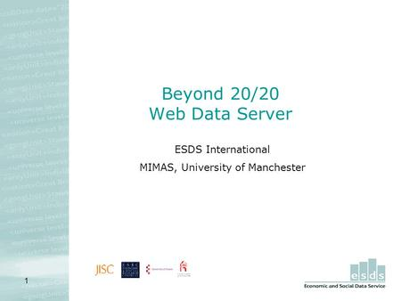 1 Beyond 20/20 Web Data Server ESDS International MIMAS, University of Manchester.